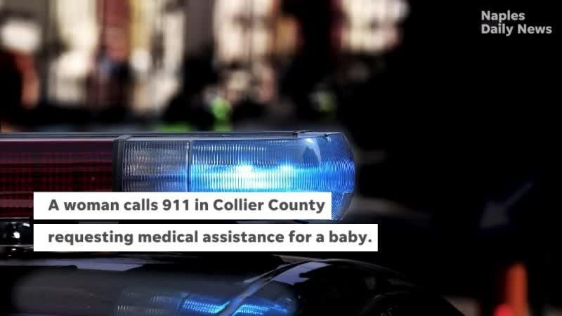 In a 911 call, a woman requests medical assistance for a baby in Collier County on Aug. 8, 2018.