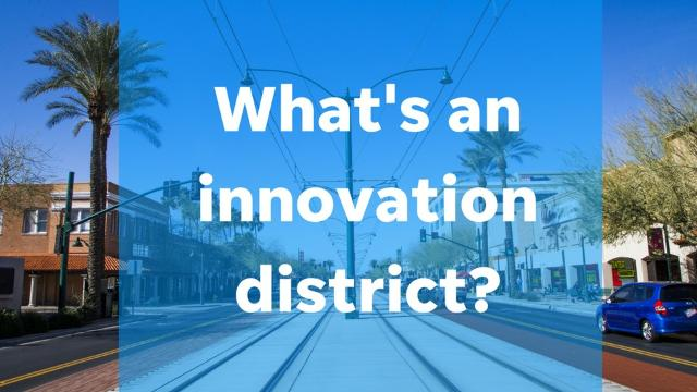 Mesa wants to create an innovation district in a revitalized downtown. What does that mean?