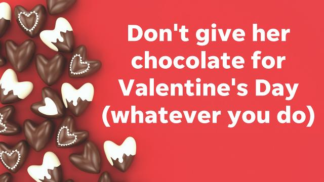 Montini: Don't get her chocolate for Valentine's Day