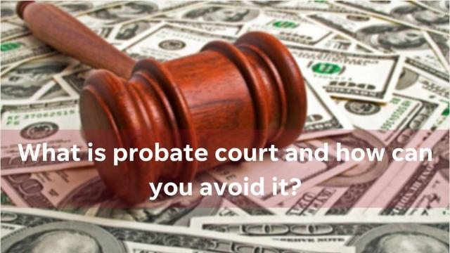 Many people want to avoid probate court if they can because they don't want to deal with the frustrations and cost of it. What can you do to avoid it?