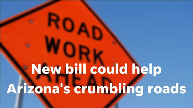A new bill could help Arizona's crumbling roads