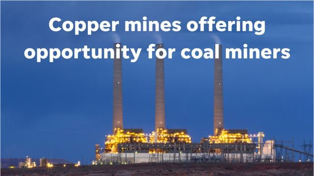 With the impending closure of the Navajo Generating Station coal-fired power plant in December 2019, hundreds of power plant workers and coal miners willneed new jobs. Arizona's copper mines could offer them opportunity.