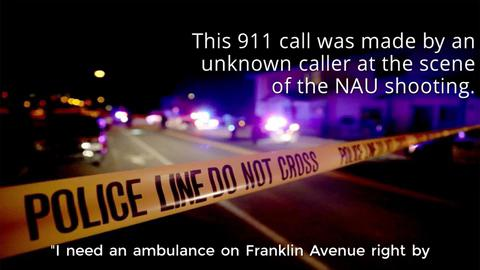 The night of the NAU shooting 911 operators received this call during the chaos. The woman who called says one of the victims is her boyfriend.