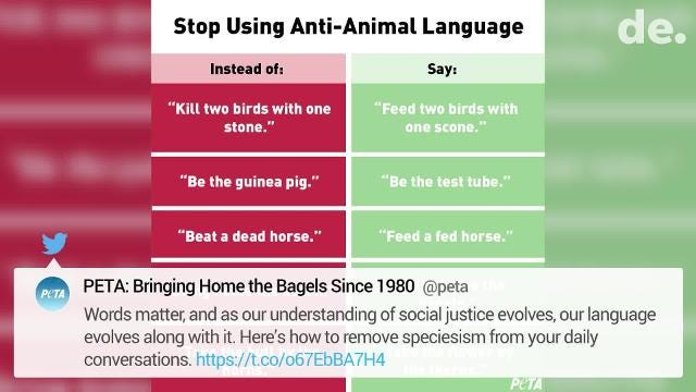 """""""Words matter, and as our understanding of social justice evolves, our language evolves along with it,"""" PETA tweeted on Tuesday. """"Here's how to remove speciesism from your daily conversation."""""""
