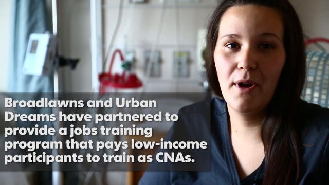 Broadlawns and Urban Dreams have partnered to provide a jobs training program that pays low-income participants to train as CNAs with the promise of a full-time job at Broadlawns upon completion.