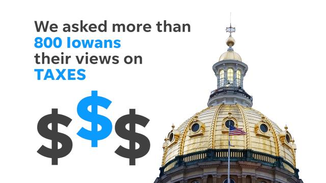 In the latest Iowa Poll, Iowans weigh in on how fair their taxes are, and where those tax dollars should be going.