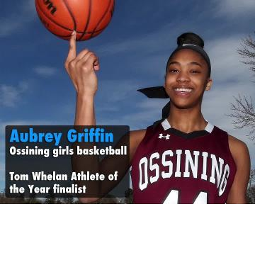 Ossining girls basketball star Aubrey Griffin is a finalist for the 2017-18 Tom Whelan Athlete of the Year award.