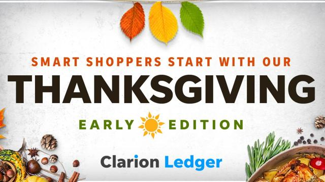 Hot off the presses and straight to you - all a day early! The Clarion Ledger's early Thanksgiving edition, the biggest paper of the year with Black Friday sales and more, is coming to a local news rack the day before Thanksgiving.