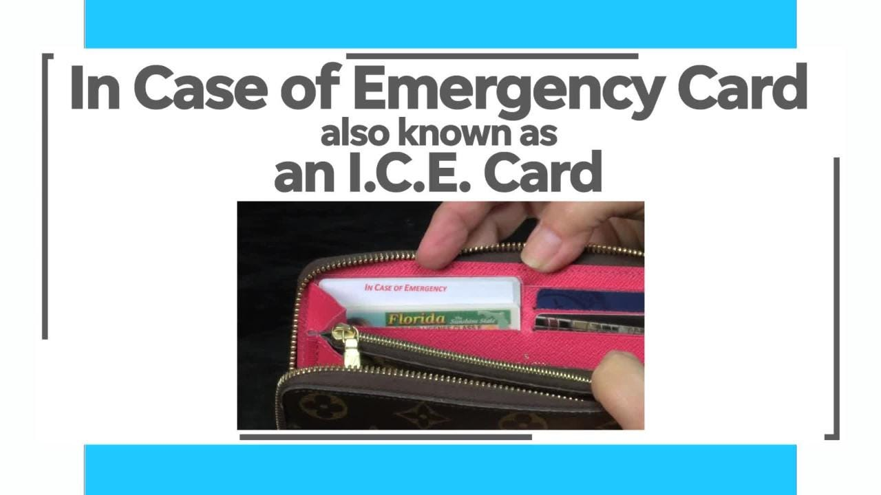 Do you have an In Case of Emergency Card, also known as an I.C.E. Card?