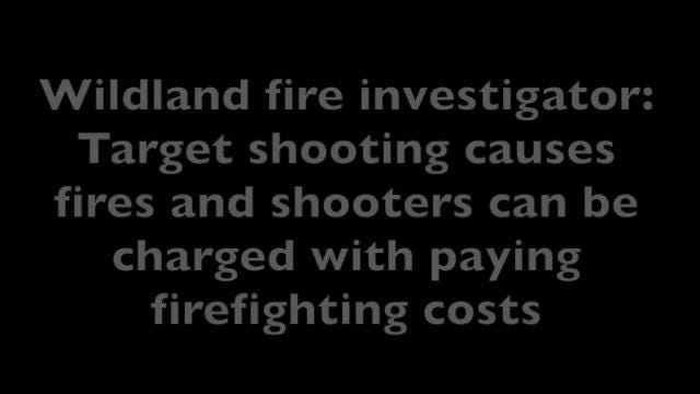 Wildland fire investigator Ryan Elliott explains how shooting can cause fires and what federal agencies do to recover fire fighting costs from shooters,